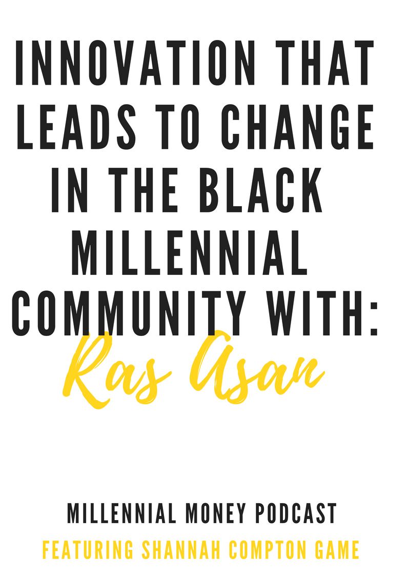 Innovation That Leads to Change In The Black Millennial Community With Ras Asan