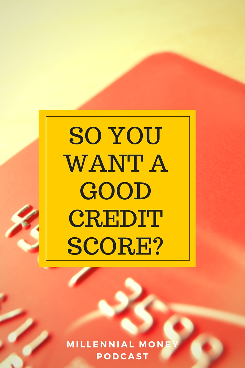 SO YOU WANT A GOOD CREDIT SCORE….HERE'S HOW