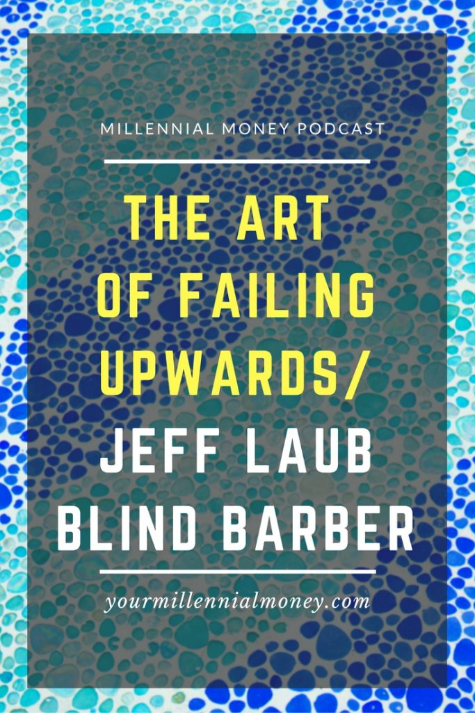 Sometimes the biggest failures in life can turn into our biggest successes. Jeff Laub, co founder of Blind Barber, shares his story in this podcast episode.