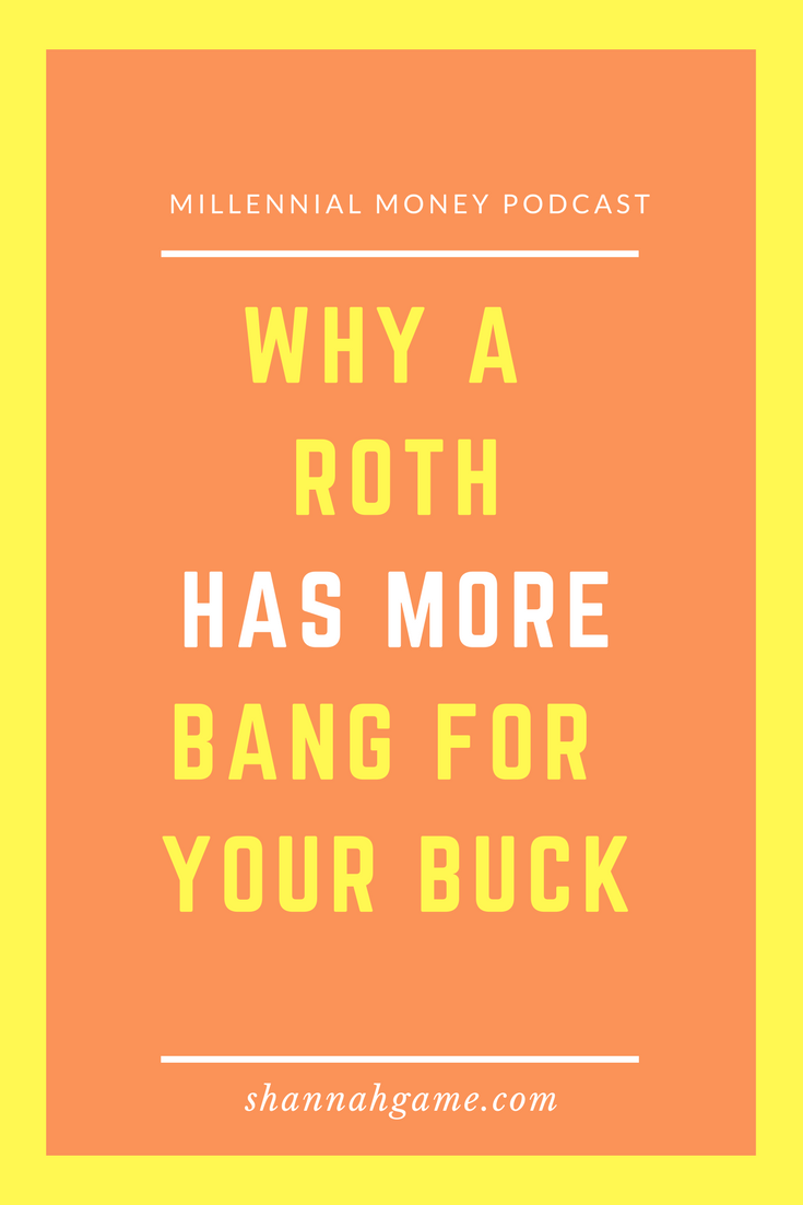 Why a Roth Has More Bang for Your Buck