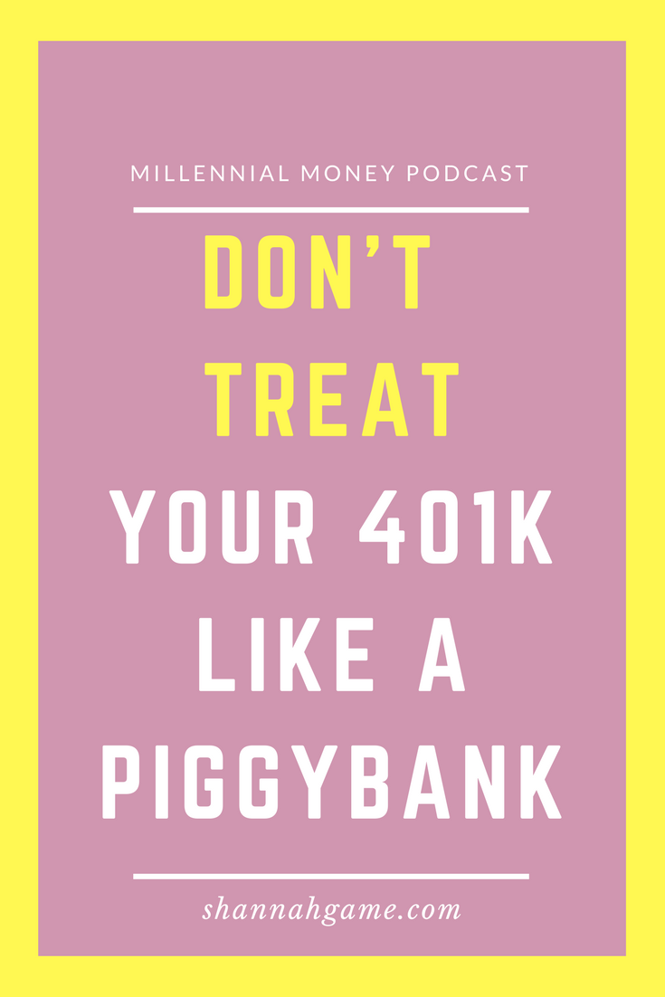 Don't Treat Your 401k Like a Piggybank