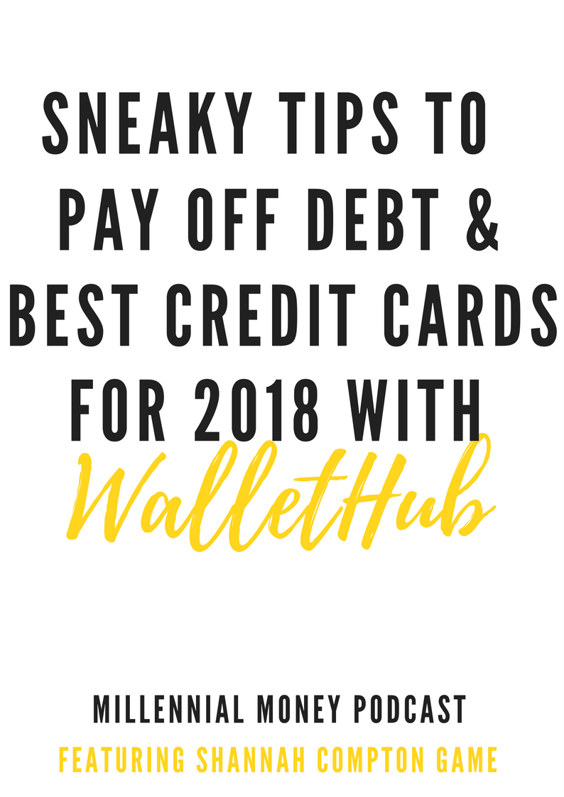 Sneaky Tips To Pay Off Debt and Best Credits Cards For 2018 – Wallethub