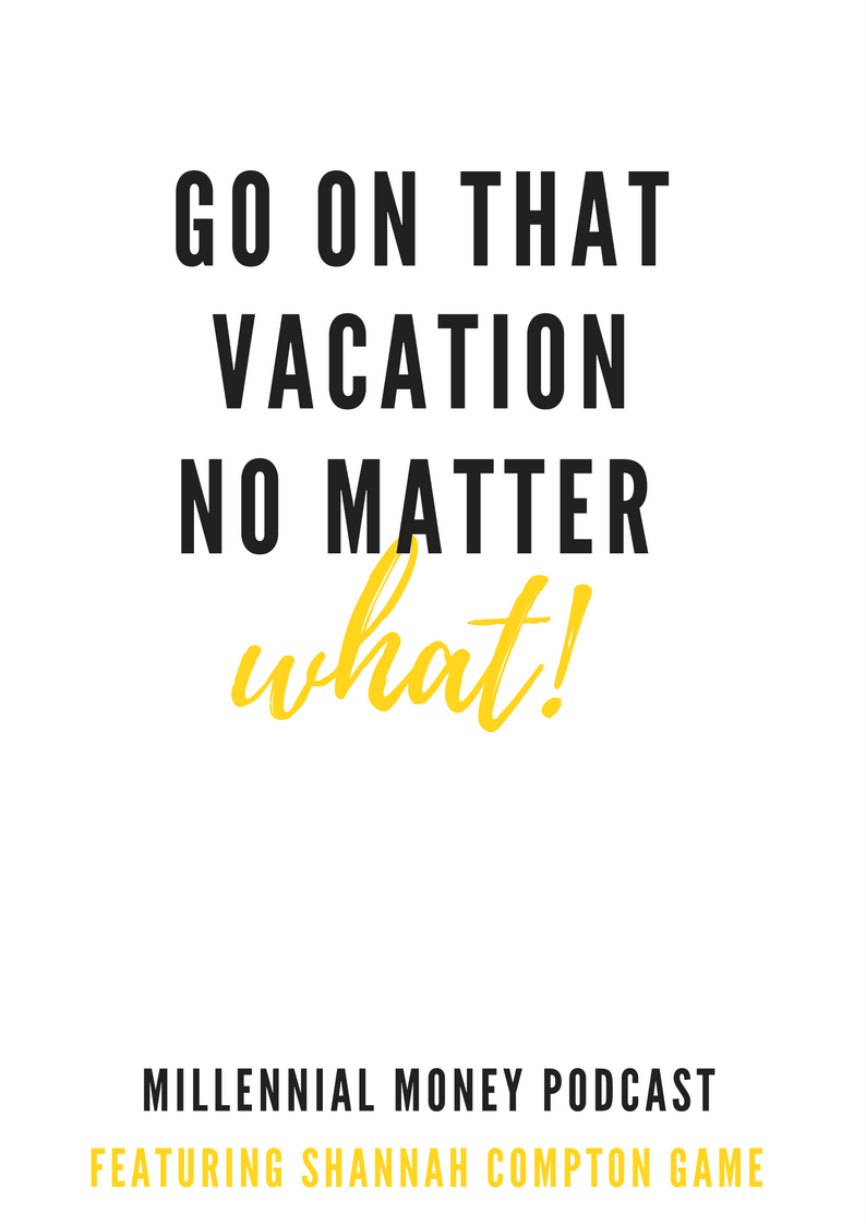Go On That Vacation No Matter What
