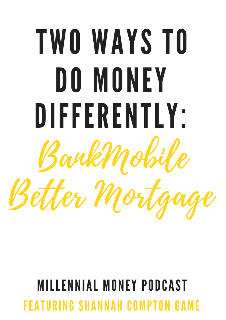Two Ways to Do Money Differently with BankMobile and Better Mortgage