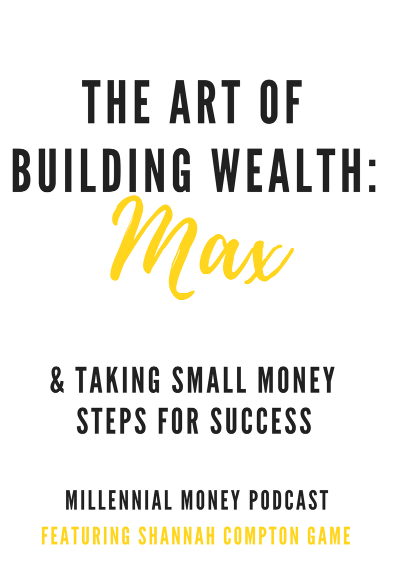 The Art of Building Wealth with Max & Taking Small Money Steps for Success