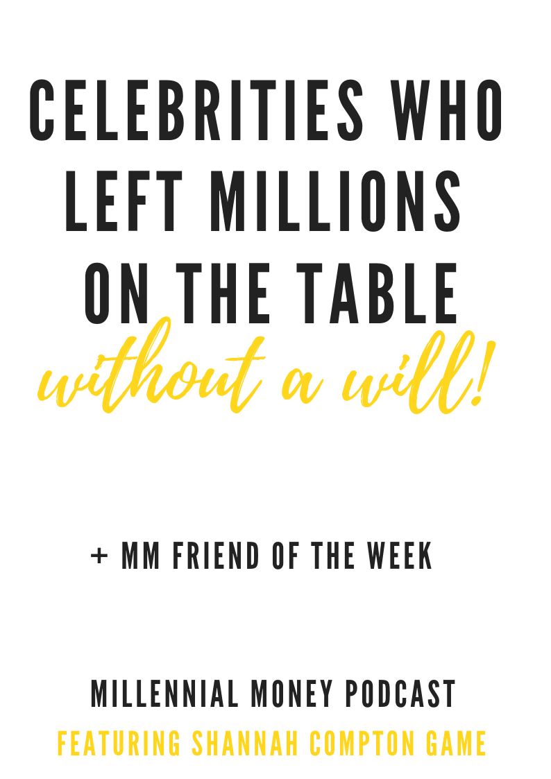 Celebrities Who Left Millions On The Table Without a Will & Why You Shouldn't