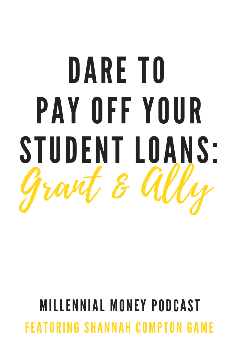 Dare to Pay Off Your Student Loans with Grant & Ally