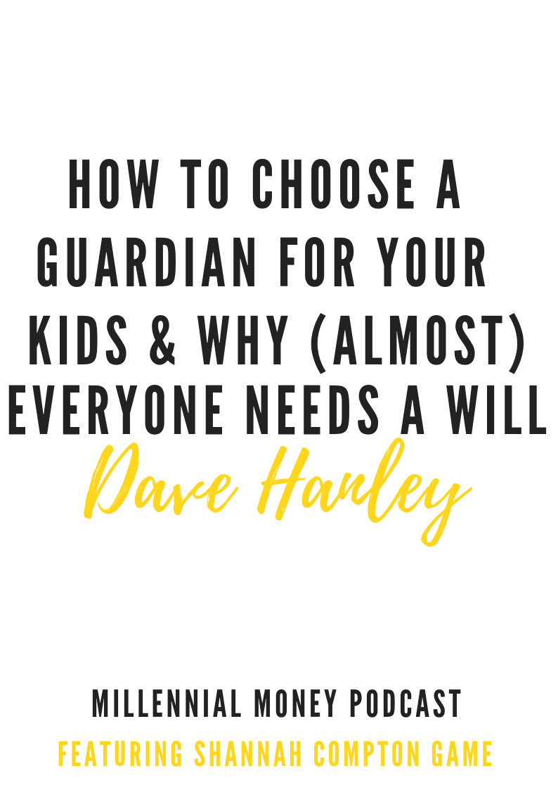 How To Choose a Guardian & Why Almost Everyone Needs a Will